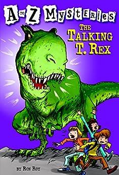 A to Z Mysteries: The Talking T. Rex by [Ron Roy, John Steven Gurney]