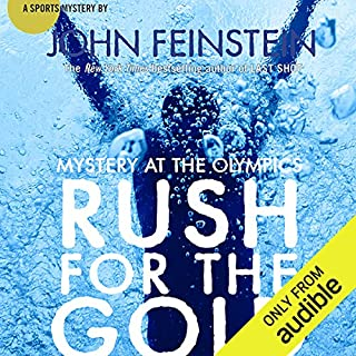 Rush for the Gold: Mystery at the Olympics     Stevie Thomas and Susan Carol Anderson, Book 6              By:                                                                                                                                 John Feinstein                               Narrated by:                                                                                                                                 Josh Feinstein                      Length: 6 hrs and 55 mins     45 ratings     Overall 4.1