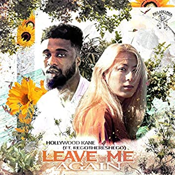 Leave Me Again (feat. Regothereshego)