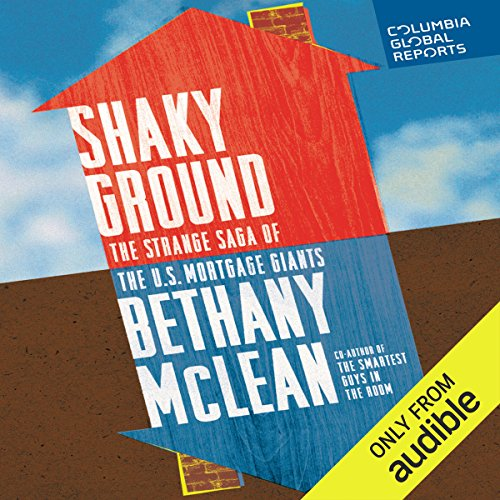 Shaky Ground     The Strange Saga of the US Mortgage Giants              By:                                                                                                                                 Bethany McLean                               Narrated by:                                                                                                                                 Gabra Zackman                      Length: 3 hrs and 33 mins     91 ratings     Overall 4.3