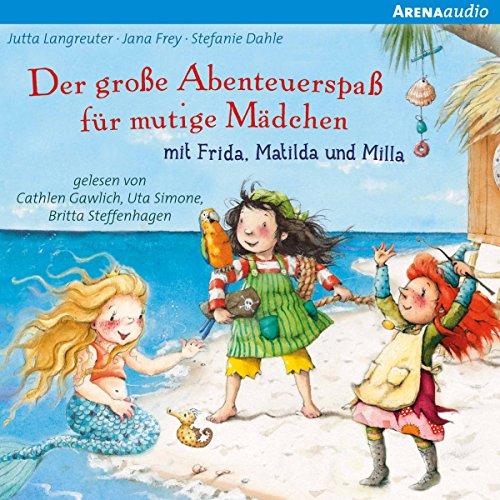 Couverture de Der große Abenteuerspaß für mutige Mädchen mit Frida, Matilda und Milla