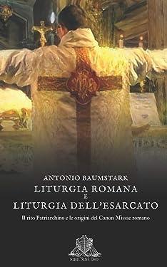 Liturgia Romana e liturgia dell'esarcato: Il rito patriarchino e le origini del Canon missae Romano (Nihil Sine Deo) (Italian Edition)