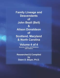 Family Lineage and Descendants of John Beall (Bell) & Alison Donaldson of Scotland, Maryland & North Carolina: Volume 4 of...