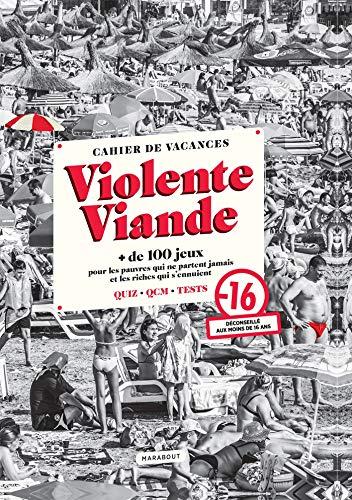 Cahier de vacances - Violente Viande: + de 100 jeux pour les pauvres qui ne partent jamais et les riches qui s ennuient
