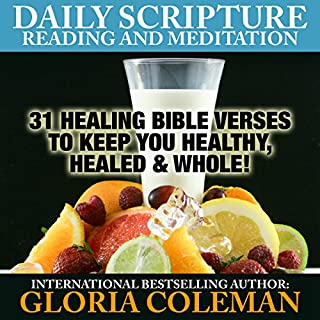 Daily Scripture Reading and Meditation     31 Healing Bible Verses - To Keep You Healthy, Healed & Whole!               By:                                                                                                                                 Gloria Coleman                               Narrated by:                                                                                                                                 Gayle Ambrielle Loflin                      Length: 2 hrs and 19 mins     24 ratings     Overall 4.4