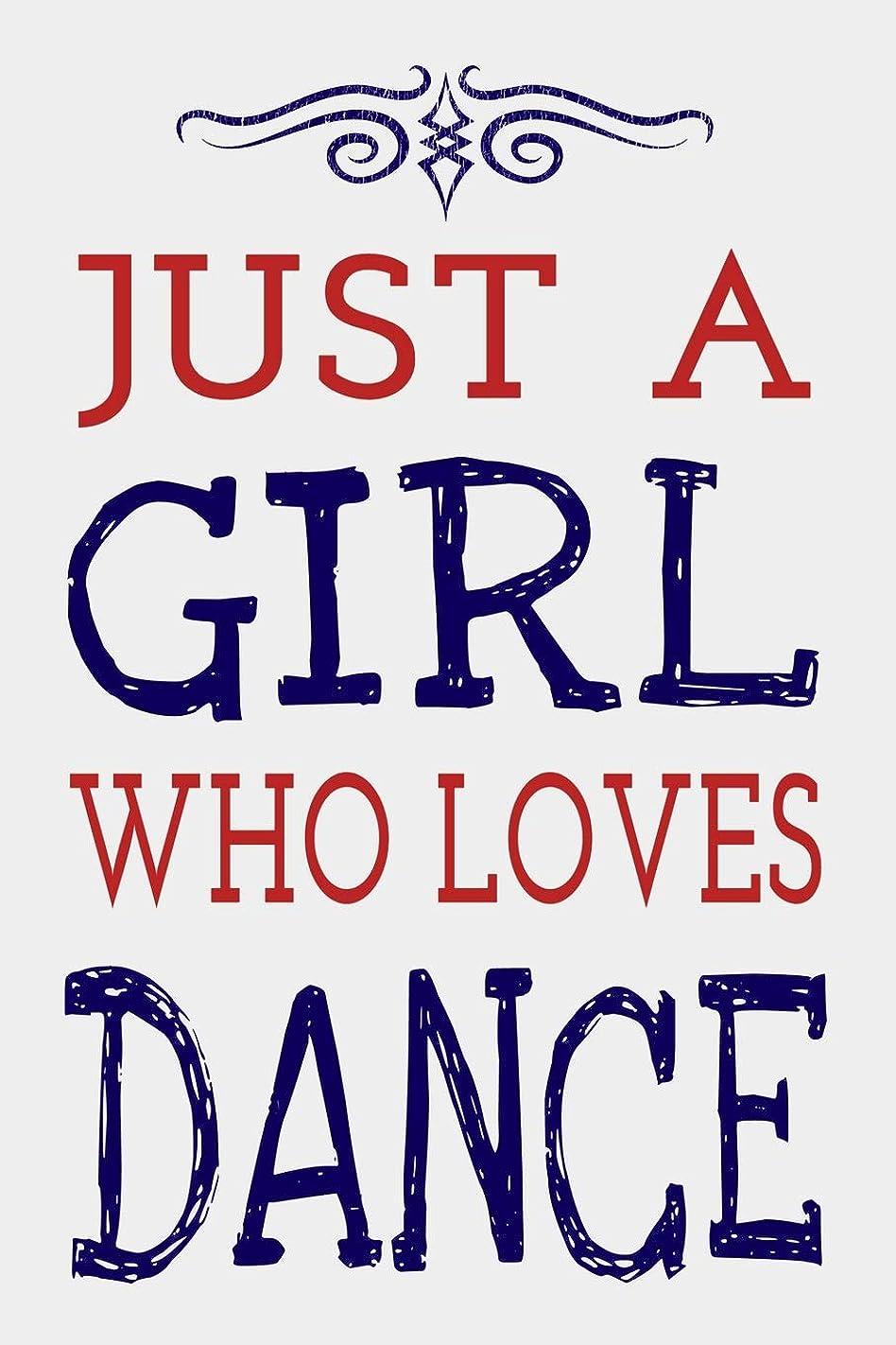 見ました才能のある透過性Just a Girl Who Loves Dance: Dancer Journal Dancing Blank Lined Notebook
