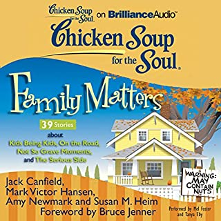 Chicken Soup for the Soul: Family Matters - 39 Stories about Kids Being Kids, On the Road, Not So Grave Moments, and The Serious Side cover art