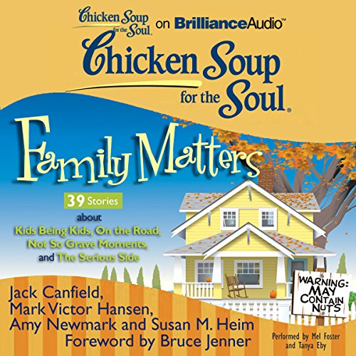 Chicken Soup for the Soul: Family Matters - 39 Stories about Kids Being Kids, On the Road, Not So Grave Moments, and The Serious Side audiobook cover art