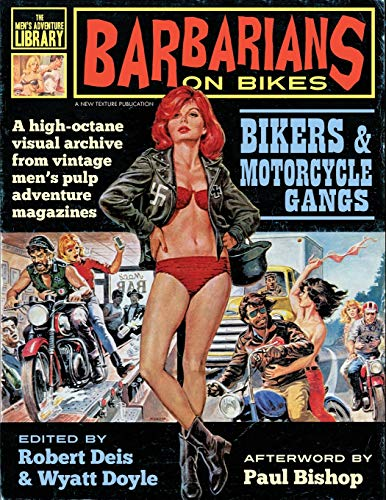 Barbarians on Bikes: Bikers and Motorcycle Gangs in Men's Pulp Adventure Magazines (Men's Adventure Library, Band 5)