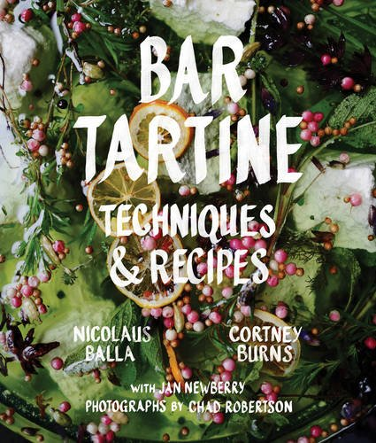 Bar Tartine: Techniques & Recipes: Cooking with Fermented, Cured, Pickled, and Sprouted Flavors