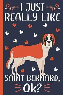 I Just Really Like Saint Bernard, Ok: Saint Bernard Animal Composition Notebook Journals For Men, Women, Girls, and Kids