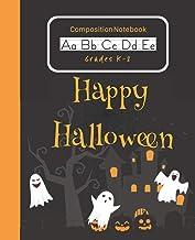 Halloween Composition Notebook Gift Grades K-2: Happy Halloween Primary Writing Practice and Story Journal for Preschooler...