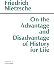 On the Advantage and Disadvantage of History for Life (Hackett Classics)