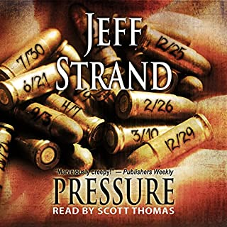 Pressure                   By:                                                                                                                                 Jeff Strand                               Narrated by:                                                                                                                                 Scott Thomas                      Length: 7 hrs and 2 mins     3 ratings     Overall 5.0