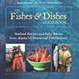 The Fishes & Dishes Cookbook: Seafood Recipes and Salty Stories from Alaska s Commercial Fisherwomen