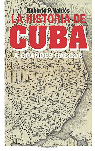 La Historia de Cuba: A Grandes Rasgos (Spanish Edition)