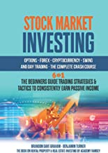 STOCK MARKET INVESTING, OPTIONS FOREX, CRYPTOCURRENCY, SWING AND DAY TRADING, THE COMPLETE CRASH COURSE:6 Books 1: The Beg...