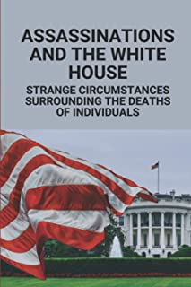 Assassinations And The White House: Strange Circumstances Surrounding The Deaths Of Individuals: Obama Osama Bin Laden