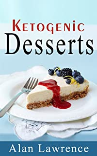Keto Desserts: The 50 Best Ketogenic Desserts Low Carb Desserts Cookbook: Written By Expert Low Carbohydrate Nutritionist and Chef (Low Carb Desserts, Keto Cookies, Keto Desserts, Ketogenic Desserts)