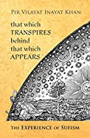 That Which Transpires Behind That Which Appears: The Experience of Sufism