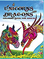 Unicorns and dragons - coloring book for adults: Perfect for anyone who loves unicorns or dragons, and especially fantastic animals l Relax with Coloring Book for Adults it is Fantasy for Adults with Dragons and Unicorns