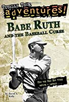 Babe Ruth and the Baseball Curse (Totally True Adventures): How the Red Sox Curse Became a Legend . . . by David A. Kelly(2009-02-24)