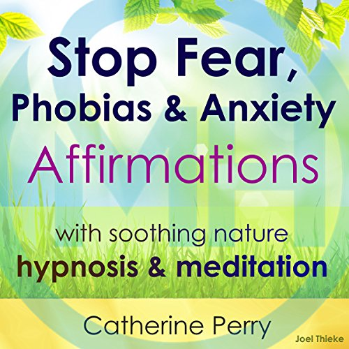 Stop Fear, Phobias & Anxiety Affirmations cover art