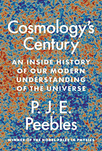 Peebles, P: Cosmology's Century: An Inside History of Our Modern Understanding of the Universe