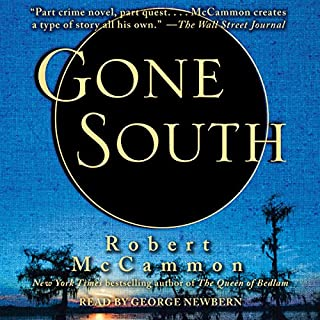 Gone South                   By:                                                                                                                                 Robert R. McCammon                               Narrated by:                                                                                                                                 George Newbern                      Length: 13 hrs and 33 mins     343 ratings     Overall 4.4