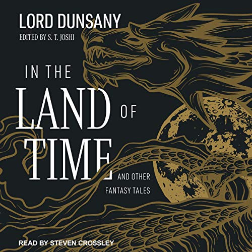In the Land of Time Audiobook By Lord Dunsany,                                                                                        S.T. Joshi - editor cover art