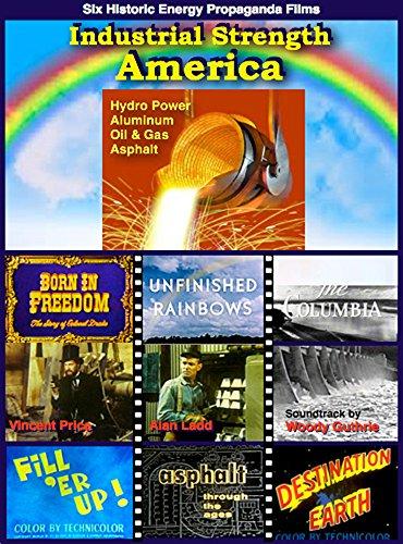 Industrial Strength America: 6 Historic Energy Propaganda Films