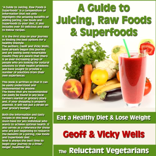 A Guide to Juicing, Raw Foods & Superfoods audiobook cover art