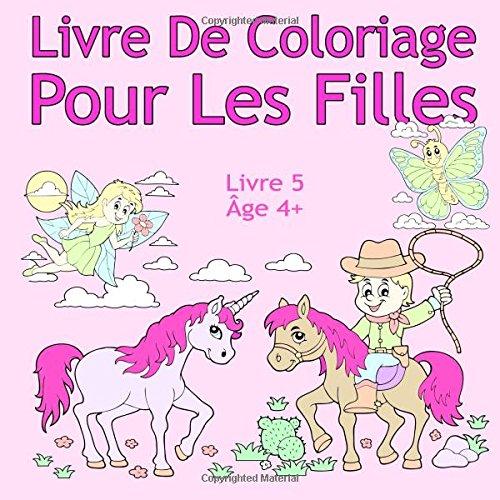 Livre De Coloriage Pour Les Filles Livre 5 Âge 4+: Belles images comme des animaux, des licornes, des fées, des sirènes, des princesses, des chevaux, ... des chiens pour les enfants de 4 ans et plus