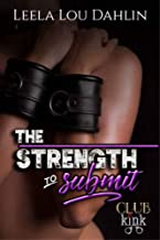 The Strength To Submit: Club Kink Book 3