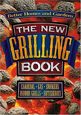 The New Grilling Book by Better Homes and Gardens