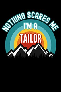 Nothing Scares Me I'm a Tailor Notebook: This is a Gift for a Tailor, Lined Journal, 120 Pages, 6 x 9, Matte Finish