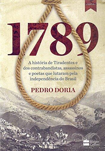 1789 : A histria de Tiradentes, contrabandistas, assassinos e poetas que sonharam a Independncia do BrasilBruto e apaixonado (Portugus)