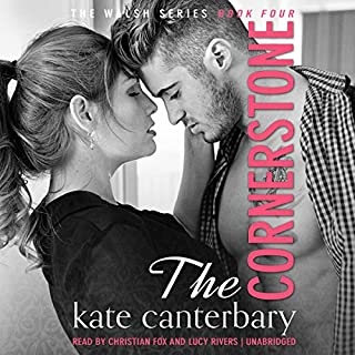The Cornerstone     The Walsh Series, Book 4              By:                                                                                                                                 Kate Canterbary                               Narrated by:                                                                                                                                 Lucy Rivers,                                                                                        Christian Fox                      Length: 10 hrs and 14 mins     396 ratings     Overall 4.8