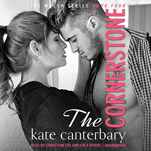 The Cornerstone     The Walsh Series, Book 4              By:                                                                                                                                 Kate Canterbary                               Narrated by:                                                                                                                                 Lucy Rivers,                                                                                        Christian Fox                      Length: 10 hrs and 14 mins     9 ratings     Overall 4.9