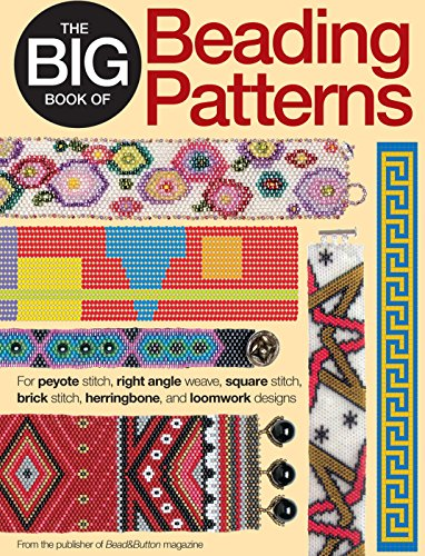 The Big Book of Beading Patterns: For Peyote Stitch, Square Stitch, Brick Stitch, and Loomwork...