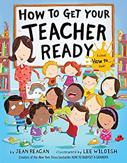 How to Get Your Teacher Ready (How To Series) by [Jean Reagan, Lee Wildish]