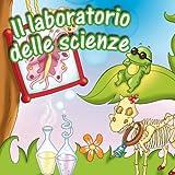 Il laboratorio delle scienze (Alla scoperta di piante e animali)