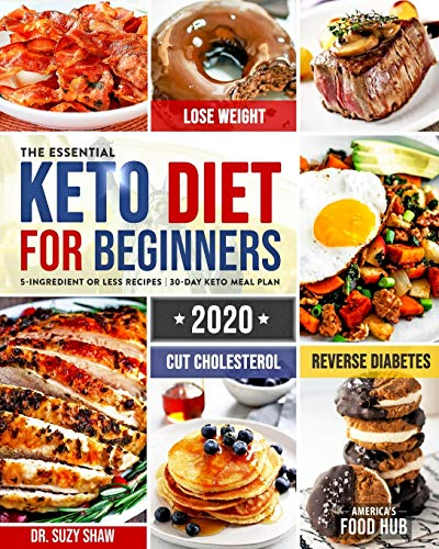 The Essential Keto Diet for Beginners #2020: 5-Ingredient Affordable, Quick & Easy Ketogenic Recipes | Lose Weight, Cut Cholesterol & Reverse Diabetes | 30-Day Keto Meal Plan 1