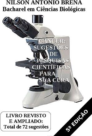Câncer: Sugestões de Pesquisas Científicas para sua Cura: Livro Revisto e Ampliado: Total de 72 Sugestões