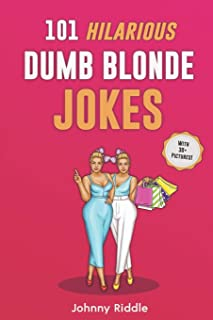 101 Hilarious Dumb Blonde Jokes: Laugh Out Loud With These Funny Blondes Jokes: Even Your Blonde Friend Will LOL! (WITH 30+ PICTURES) (Funny Blonde Jokes)