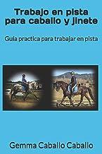 Trabajo en pista para caballo y jinete: Guía practica para trabajar en pista