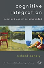 Cognitive Integration: Mind and Cognition Unbounded (New Directions in Philosophy and Cognitive Science)