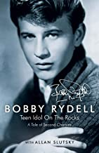 Bobby Rydell: Teen Idol On The Rocks: A Tale of Second Chances