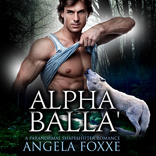 Alpha Balla'     A Paranormal Shapeshifter Romance              By:                                                                                                                                 Angela Foxxe                               Narrated by:                                                                                                                                 Charlie Boswell                      Length: 4 hrs and 46 mins     7 ratings     Overall 4.4