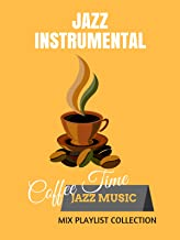 Jazz Instrumental - Coffee Time Jazz Music Mix Playlist Collection